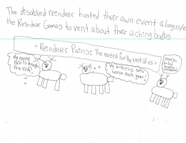 "The disabled reindeer hosted their own event alongside the Reindeer Games to vent about their aching bodies.   Image is three reindeer under a banner that says ""Reindeer Pains: the event for the rest of us.""    Their respective speech bubbles say ""My nerve pain is through the roof!"", ""My arthritis gets worse each year!"" and ""Have you tried smoking mistletoe?"""