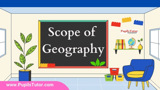 What's the scope of geography?   Discuss The Scope And Subject Matter Of Geography With Changing Times    Explain The Scope Of Geography In Detail