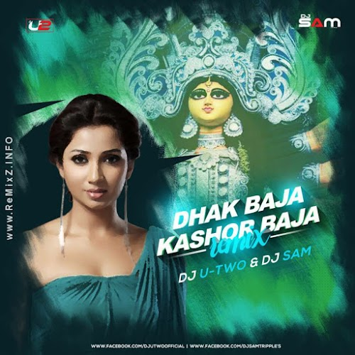 Dhak Baja Kashor Baja - Shreya Ghoshal (Remix) DJ U-Two x DJ Sam