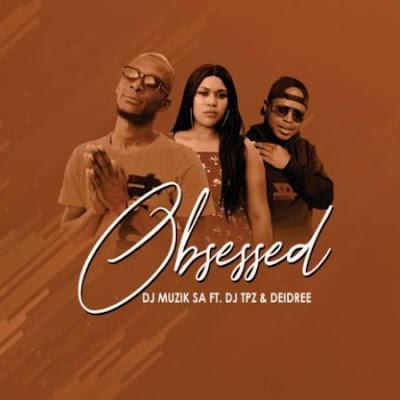 DOWNLOAD MP3 : Dj Muzik Sa Ft. Dj Tpz & Deidree - Obsessed [2021]