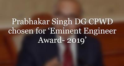 Prabhakar Singh DG CPWD chosen for 'Eminent Engineer Award- 2019'