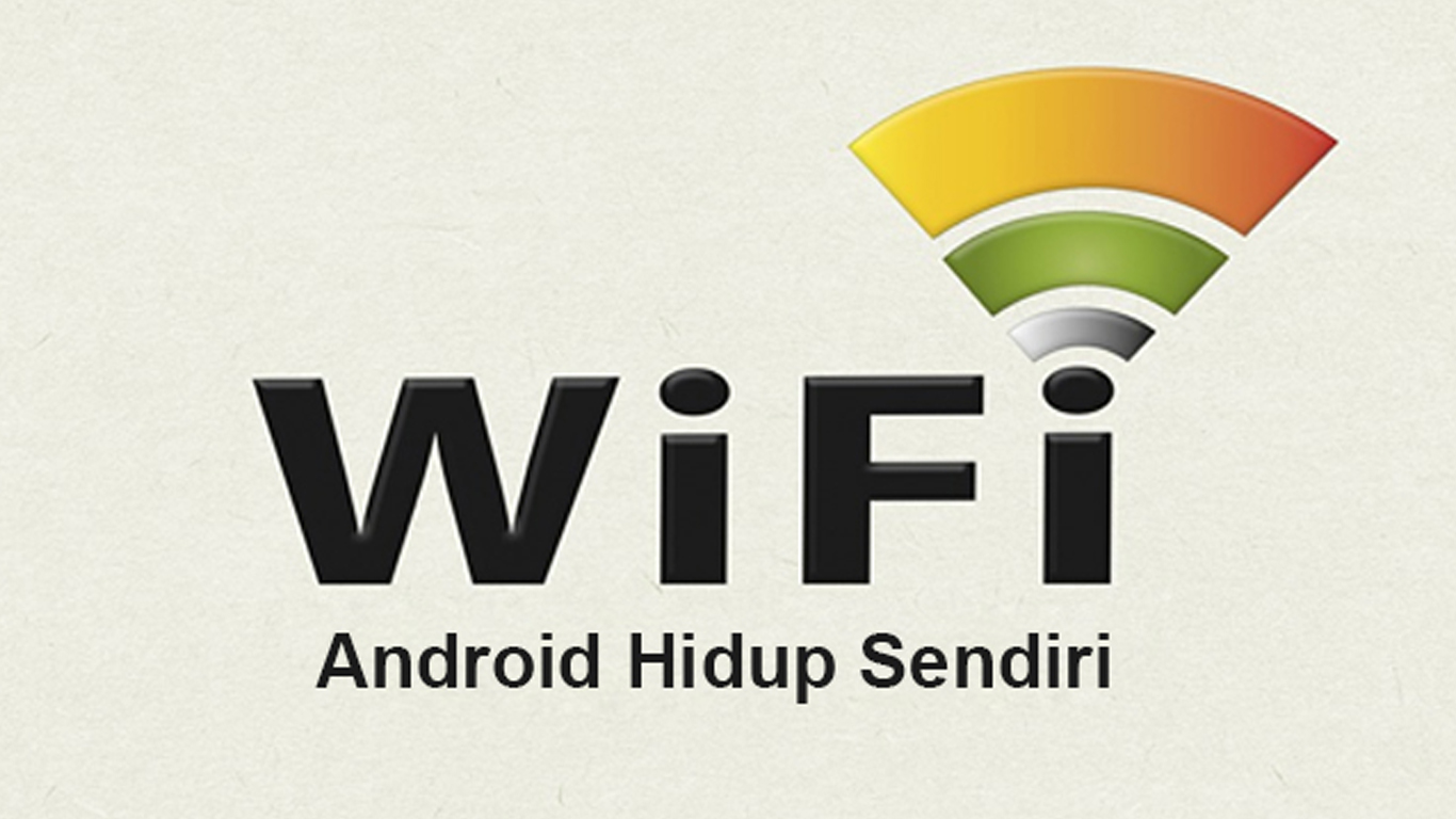 Wifi Android Hidup Sendiri