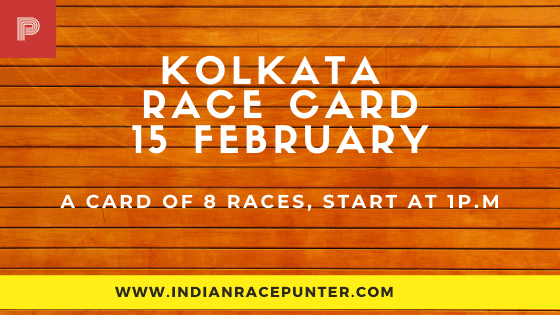 Kolkata Race Card 15 February, India Race Tips by indianracepunter,  Race Cards,