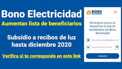 Bono Electricidad Aumentan lista de beneficiarios      Subsidio a recibos de luz hasta diciembre 2020