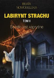 """Labirynt strachu. Tom II"" Beata Nowosielska"