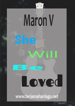 Terjemahan Lagu Maron V - She Will Be Loved