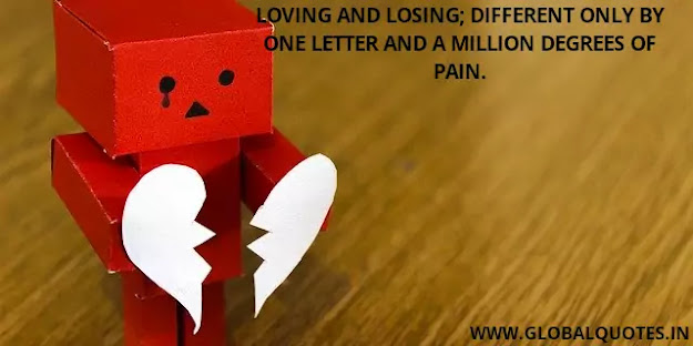 Loving and losing; different only by one letter and a million degrees of painful love.