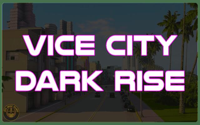 Grand Theft Auto Vice City Dark Rise {Full Mod}