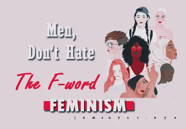 Men, Don't Hate the F-word: FEMINISM