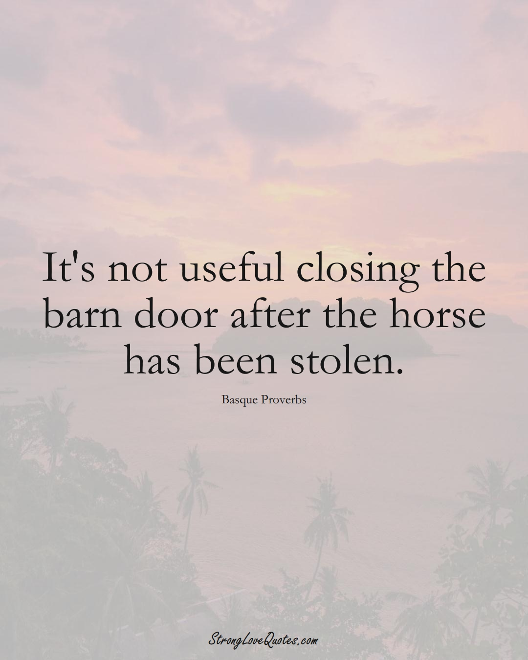 It's not useful closing the barn door after the horse has been stolen. (Basque Sayings);  #EuropeanSayings