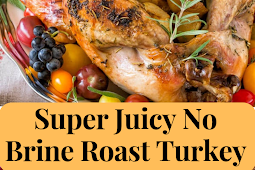 Super Juicy No Brine Roast Turkey