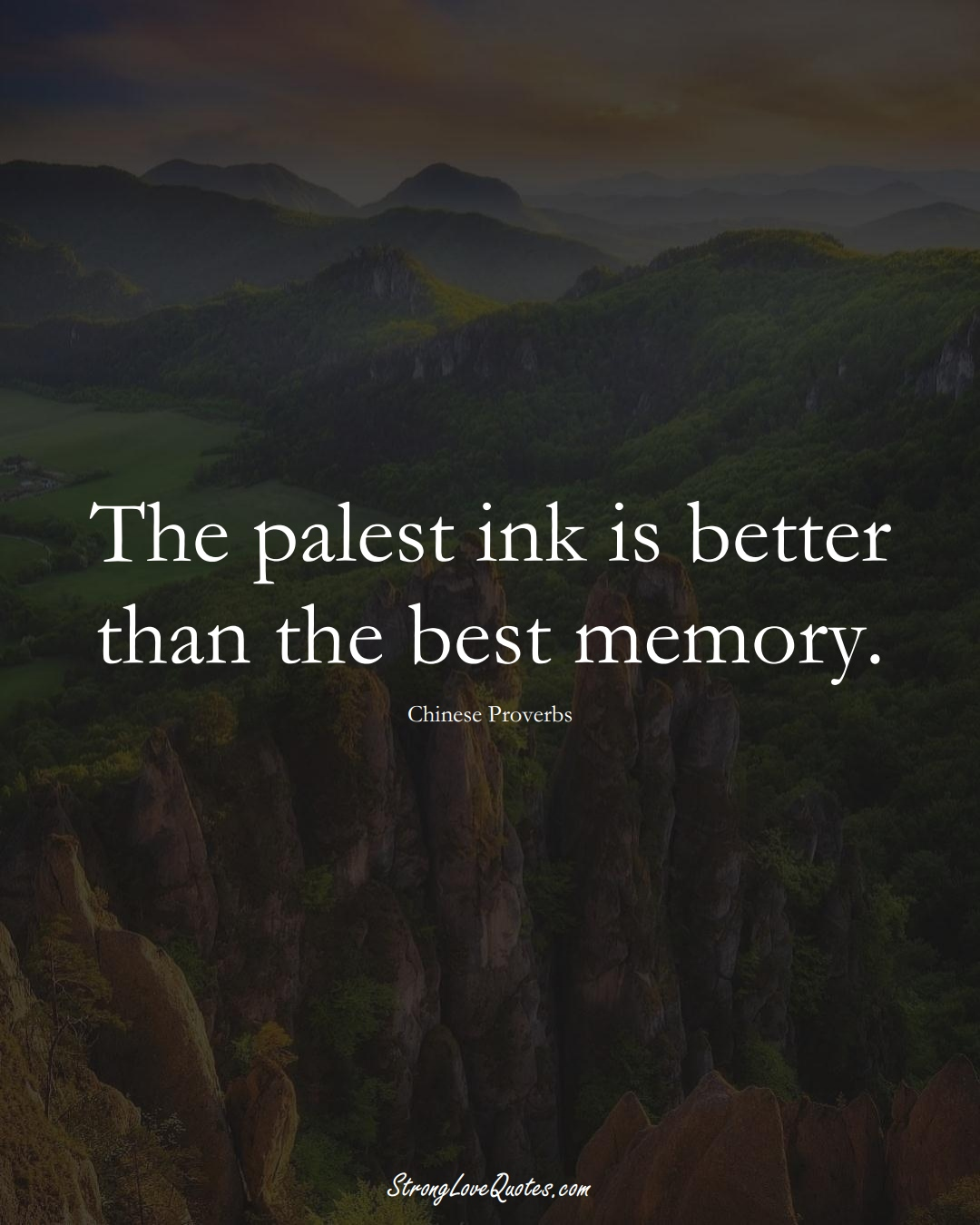 The palest ink is better than the best memory. (Chinese Sayings);  #AsianSayings