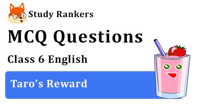 MCQ Questions for Class 6 English Chapter 3 Taro's Reward Honeysuckle