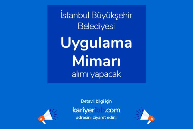 İstanbul Büyükşehir Belediyesi, Uygulama Mimarı alımı yapacak. Kariyer İBB iş ilanı detayları kariyeribb.com'da!