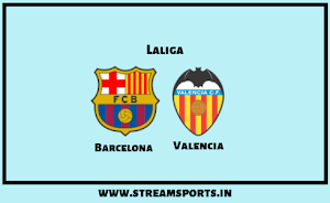 Laliga: Barcelona V/s Valencia Preview and Lineup