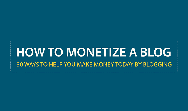 How To Monetize a Blog: 30 Ways To Help You Make Money Today By Blogging