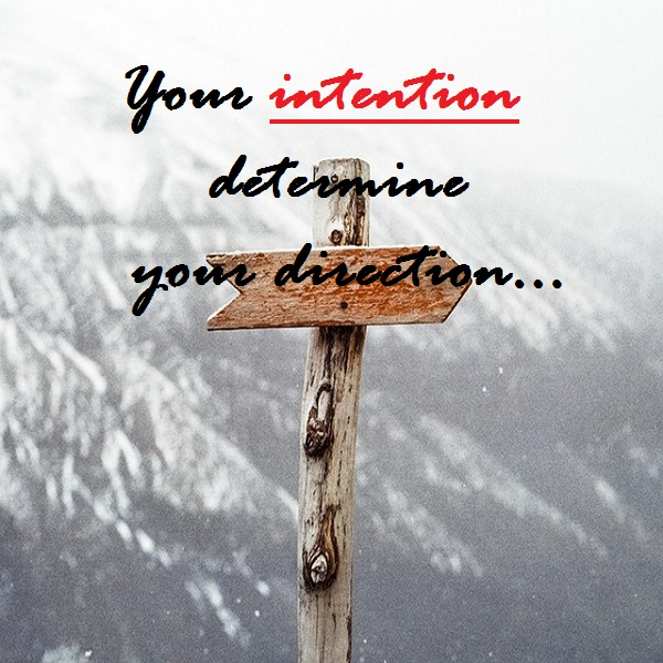 Intention determines direction
