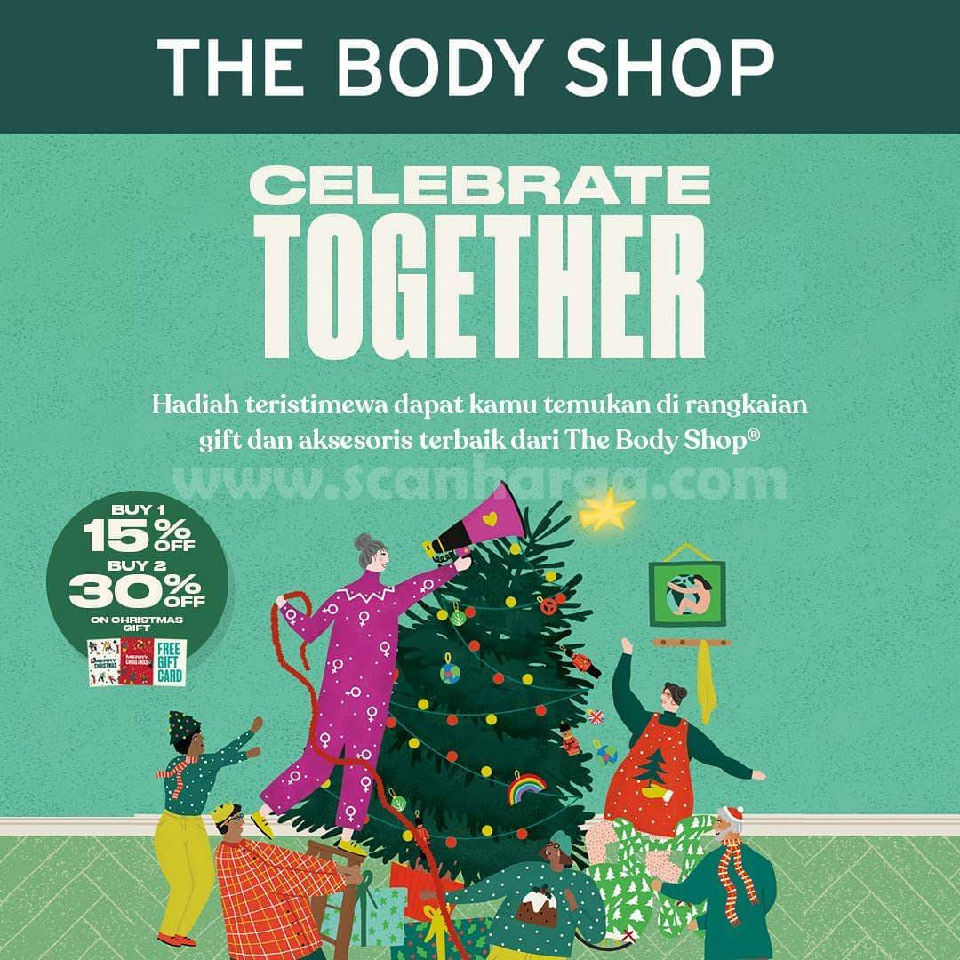 THE BODY SHOP Promo Celebrate Togethere – Buy 1 Disc 15% Buy 2 Disc 30% FREE Gift Card