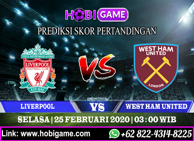 PREDIKSI LIVERPOOL VS WEST HAM UNITED 25 FEBRUARI 2020