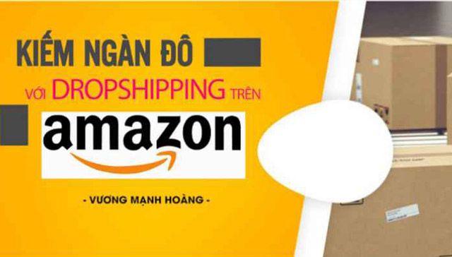 Chia sẻ khóa học kiếm ngàn đô với Dropshipping trên Amazon