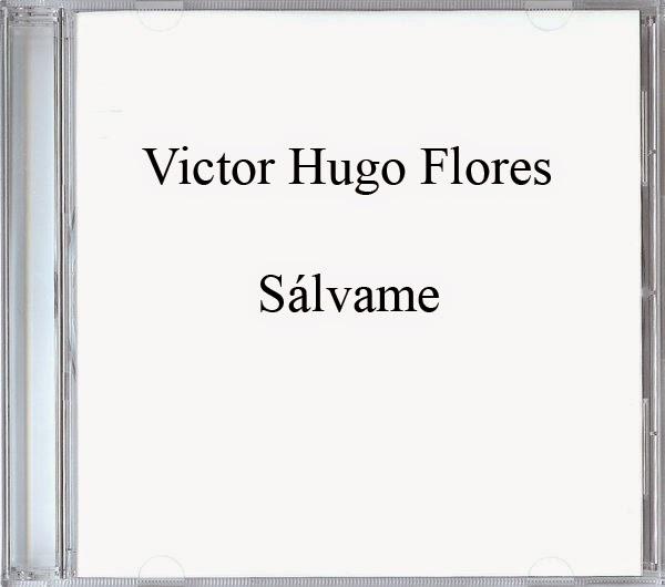 Victor Hugo Flores-Sálvame-