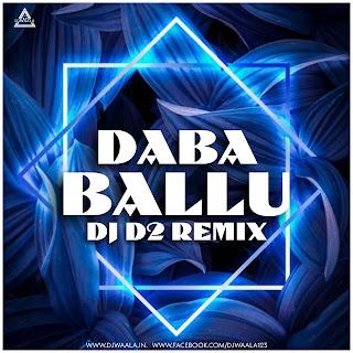 DABA BALLU ( CG RMX ) - DJ D2 REMIX