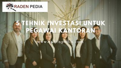 Tehnik Investasi untuk Pegawai Kantoran - www.radenpedia.com