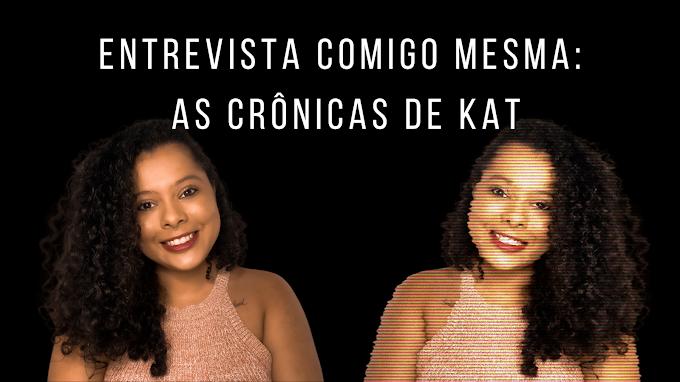 Entrevista comigo mesma: As Crônicas de Kat