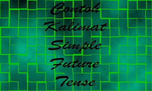 Materi Lengkap dan Contoh Kalimat Simple Future Tense
