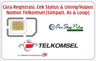 Cara Registrasi, Cek Status dan Unreg/Hapus/Batalkan Pendaftaran Nomor Kartu Telkomsel Prabayar