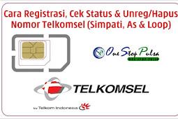 Cara Registrasi Nomor Kartu Telkomsel Serta Cek Status dan Cara Unreg / Hapus / Batalkan Pendaftaran