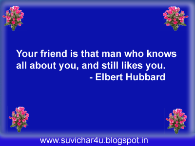 Your friend is the man who knows all about you, and still likes you.