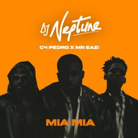 DJ Neptune Feat. C4 Pedro & Mr Eazi - Mia Mia (Naija) [Download]