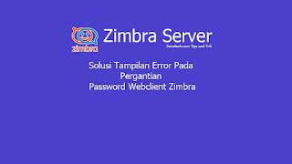 Solusi Tampilan Error Pada Pergantian Password Webclient Zimbra
