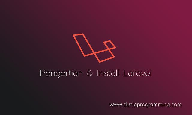 Dunia Programming - Pengertian & Install Laravel Lengkap