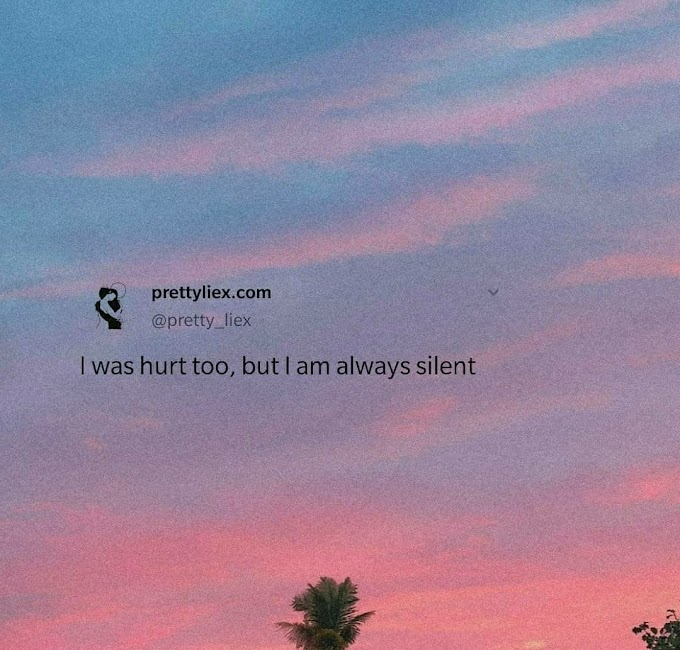 I was hurt too, but I am always silent