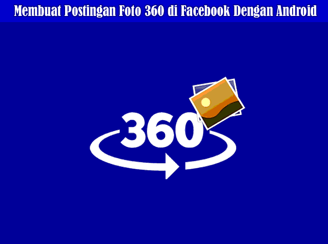 Cara Membuat Postingan Foto 360 Derajat di Facebook dan Instagram Dengan Android
