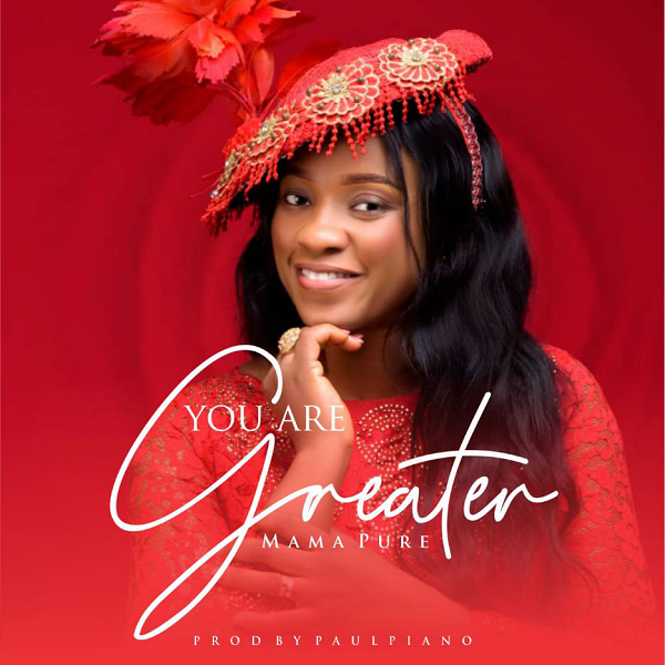 You Are Greater By Mama Pure [Audio & Lyrics]