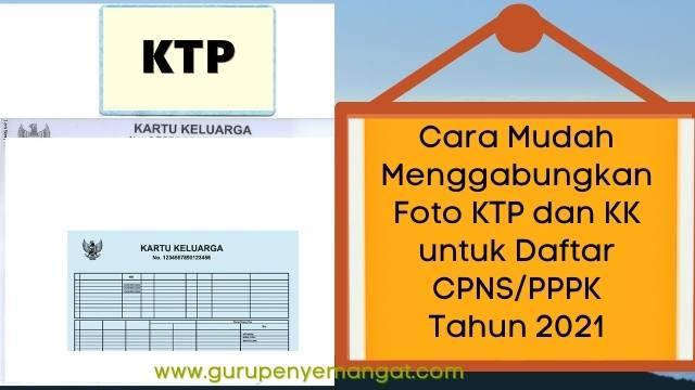 Cara Mudah Menggabungkan Foto KTP dan KK untuk Daftar CPNS/PPPK Tahun 2021
