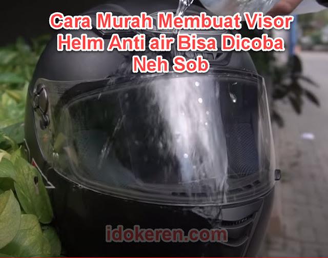 Cara Murah Membuat Visor Helm Anti air Bisa Dicoba Neh Sob