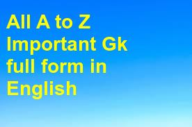 All A to Z Important Gk full form in English