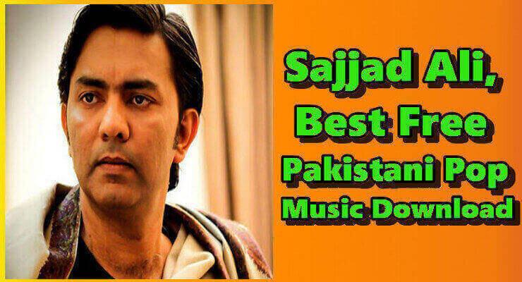Sajjad Ali -Top 30, Best Pakistani Songs Free Download