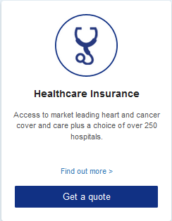 Healthcare Insurance  Access to market leading heart and cancer cover and care plus a choice of over 250 hospitals.