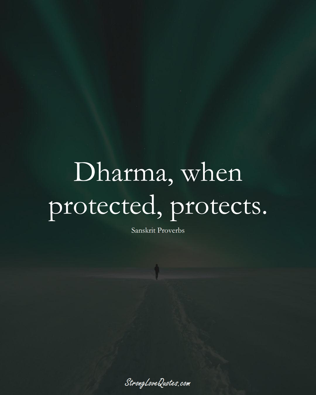Dharma, when protected, protects. (Sanskrit Sayings);  #aVarietyofCulturesSayings