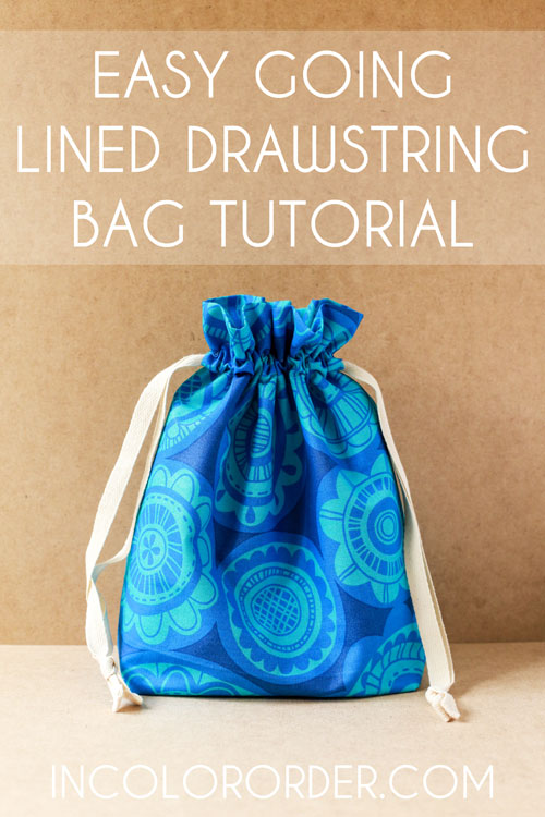 In Color Order: Easy Going Lined Drawstring Bag Tutorial