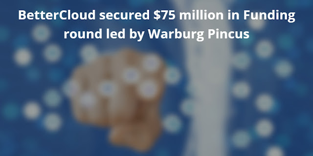 BetterCloud secured $75 million in Funding round led by Warburg Pincus