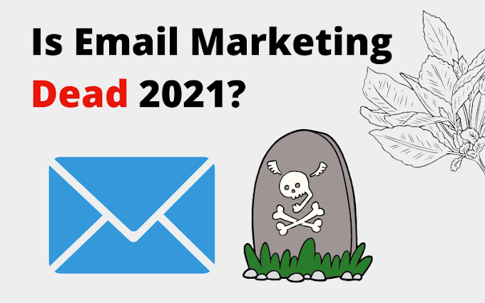 Is Email Marketing Dead 2021?
