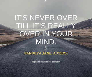 It's never over till it's really over in your mind. - SANDHYA JANE, AUTHOR