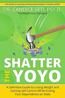 Shatter the Yoyo: A Definitive Guide to Losing Weight and Gaining Self Control While Ending Your Dependence on Diets by Dr. Candice Seti