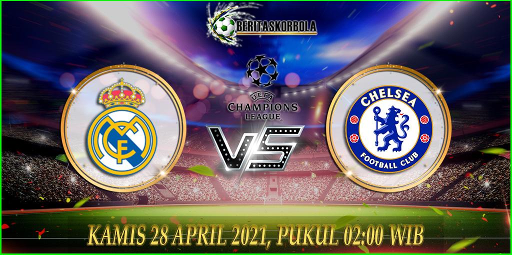 Prediksi bola Real Madrid vs Chelsea - Liga champions 2020/21 28 April 2021